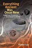 Everything Ancient Was Once New: Indigenous Persistence from Hawaiʻi to Kahiki