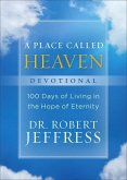 A Place Called Heaven Devotional: 100 Days of Living in the Hope of Eternity