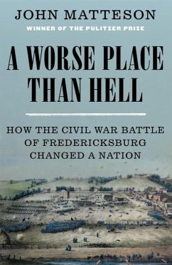 A Worse Place Than Hell: How the Civil War Battle of Fredericksburg Changed a Nation - Matteson, John (John Jay College of Criminal Justice)