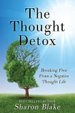 The Thought Detox: Breaking Free From A Negative Thought Life