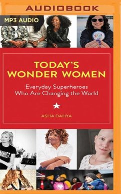 Today's Wonder Women: Everyday Superheroes Who Are Changing the World - Dahya, Asha