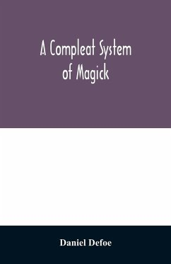 A compleat system of magick; or, The history of the black-art - Defoe, Daniel