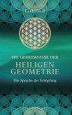 Die Geheimnisse der Heiligen Geometrie - Die Sprache der Schöpfung (eBook, ePUB)