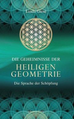 Die Geheimnisse der Heiligen Geometrie - Die Sprache der Schöpfung (eBook, ePUB) - Giese, Linda