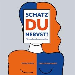Schatz du nervst! (MP3-Download) - Esterhammer, Rosi; Kuder, Peter
