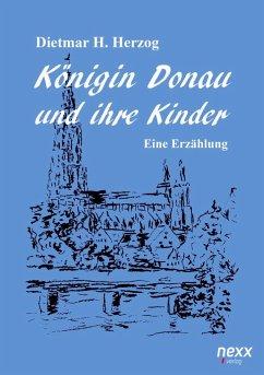 Königin Donau und ihre Kinder - Herzog, Dietmar H.