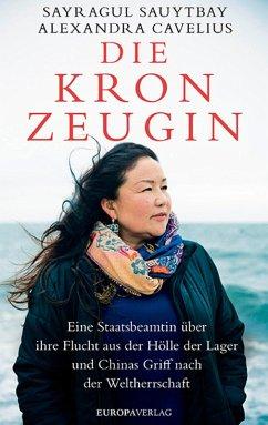 Die Kronzeugin (eBook, ePUB) - Sauytbay, Sayragul; Cavelius, Alexandra