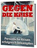 Gegen die Krise - Persönliche Krisen erfolgreich bekämpfen (eBook, ePUB)