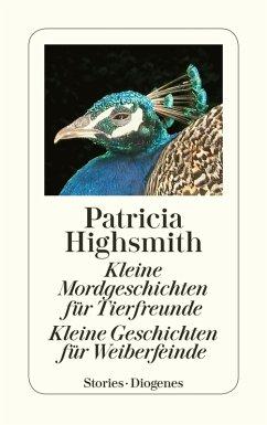 Kleine Mordgeschichten für Tierfreunde. Kleine Geschichten für Weiberfeinde (eBook, ePUB) - Highsmith, Patricia