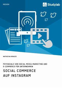 Social Commerce auf Instagram. Potenziale von Social Media-Marketing und E-Commerce für Unternehmen (eBook, PDF)