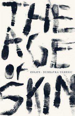 The Age of Skin (eBook, ePUB) - Ugresic, Dubravka