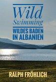 Wild Swimming - Wildes Baden in Albanien (eBook, ePUB)