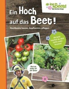 Ein Hoch auf das Beet! - ab ins Beet! die Garten-Soap - Pöppelmann, Christina; Bachstein, Peter