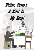 Waiter, There's A Bigot In My Soup! (eBook, ePUB)