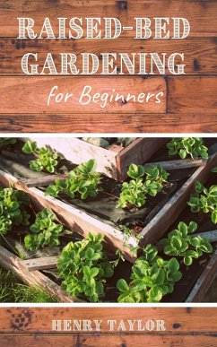 Raised Bed Gardening for Beginners (eBook, ePUB) - Taylor, Henry