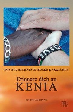 Erinnere dich an Kenia (eBook, ePUB) - Kakoschky, Isolde; Buchschatz, Iris