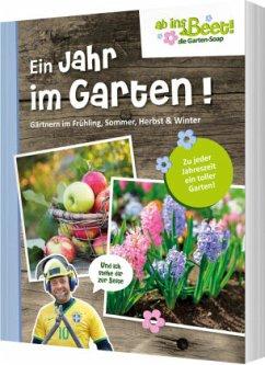 Ein Jahr im Garten - ab ins Beet! die Garten-Soap - Küntzel, Karolin