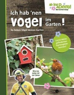 Ich hab 'nen Vogel im Garten! - ab ins Beet! die Garten-Soap - Gutjahr, Axel; Küntzel, Karolin
