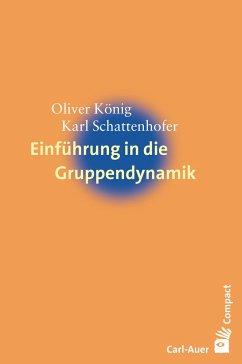 Einführung in die Gruppendynamik - König, Oliver;Schattenhofer, Karl