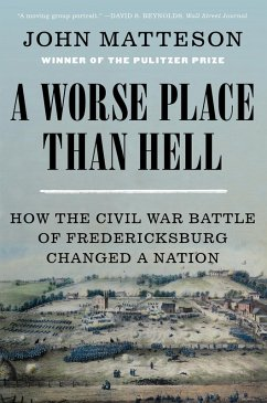 A Worse Place Than Hell: How the Civil War Battle of Fredericksburg Changed a Nation (eBook, ePUB) - Matteson, John