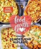 food with love - 33 köstliche Aufläufe