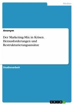 Der Marketing-Mix in Krisen. Herausforderungen und Restrukturierungsansätze (eBook, PDF)