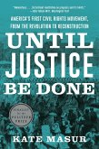 Until Justice Be Done: America's First Civil Rights Movement, from the Revolution to Reconstruction (eBook, ePUB)