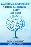 Acceptance and Commitment & Dialectical Behavior Therapy Made Simple: Practical ACT & DBT Guide for Learning Mindfulness and Emotion Regulation (eBook, ePUB)