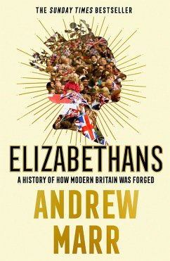 Elizabethans: A History of How Modern Britain Was Forged (eBook, ePUB) - Marr, Andrew