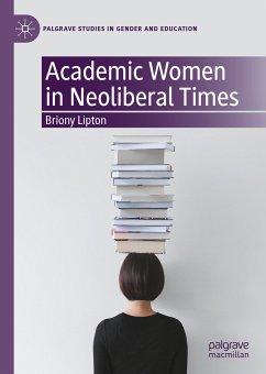 Academic Women in Neoliberal Times (eBook, PDF) - Lipton, Briony
