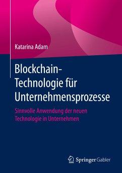 Blockchain-Technologie für Unternehmensprozesse (eBook, PDF) - Adam, Katarina