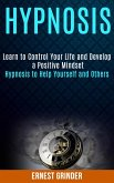 Hypnosis: Learn to Control Your Life and Develop a Positive Mindset (Hypnosis to Help Yourself and Others) (eBook, ePUB)