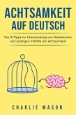Achtsamkeit Auf Deutsch/ Mindfulness in German: Top 10 Tipps zur Überwindung von Obsessionen und Zwängen mithilfe von Achtsamkeit (eBook, ePUB)
