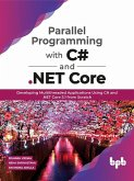 Parallel Programming with C# and .NET Core: Developing Multithreaded Applications Using C# and .NET Core 3.1 from Scratch (eBook, ePUB)