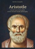 Aristotle: A Brief Tour in the Paths of the Ancient Greek Philosophy (eBook, ePUB)