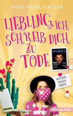 Liebling, ich schreib dich zu Tode - Höhl-Kayser, Anke