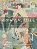 Arkansas Made, Volume 2, Volume 2: A Survey of the Decorative, Mechanical, and Fine Arts Produced in Arkansas Through 1950
