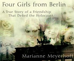 Four Girls from Berlin: A True Story of a Friendship That Defied the Holocaust - Meyerhoff, Marianne
