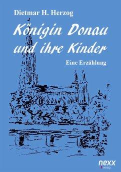 Königin Donau und ihre Kinder (Hardcover) - Herzog, Dietmar H.