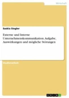 Externe und Interne Unternehmenskommunikation. Aufgabe, Auswirkungen und mögliche Störungen