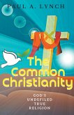 The Common Christianity: God's Undefiled True Religion