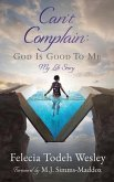 Can't Complain: God Is Good To Me: My Life Story