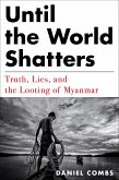Until the World Shatters: Truth, Lies, and the Looting of Myanmar