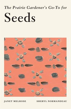The Prairie Gardener's Go-To for Seeds - Melrose, Janet; Normandeau, Sheryl