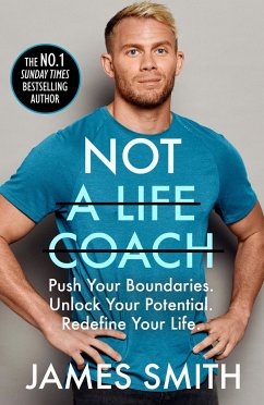 Not a Life Coach: Push Your Boundaries. Unlock Your Potential. Redefine Your Life. - Smith, James