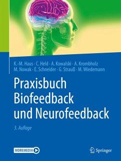 Praxisbuch Biofeedback und Neurofeedback (eBook, PDF) - Haus, Karl-Michael; Held, Carla; Kowalski, Axel; Krombholz, Andreas; Nowak, Manfred; Schneider, Edith; Strauß, Gert; Wiedemann, Meike