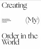 Creating (My) Order in the World. Selected Works from the Ernst Ploil Collection