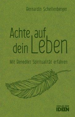 Achte auf dein Leben - Schellenberger, Bernardin