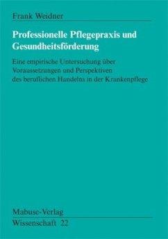 Professionelle Pflegepraxis und Gesundheitsförderung (Mängelexemplar) - Weidner, Frank