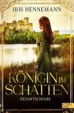 Königin im Schatten Gesamtausgabe (eBook, ePUB)